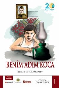 "Berdi̇bek Sokpakbayev. ""Beni̇m adim Koca"" (""Менің атым - Қожа"". Түрік тілінде)"
