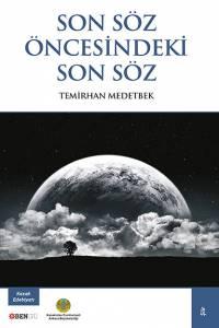 "Temirhan Medetbek. ""Son soz oncesindeki son soz"" (""Соңғы сөз алдындағы соңғы сөз"". Түрік тілінде)"
