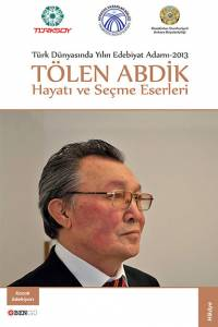 "Tölen Abdik. ""Hayatı ve seçme eserleri"" (""Өмірбаяны мен шығармалары"". Түрік тілінде)"