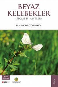 "Rahimcan Otarbayev. ""Beyaz kelebekler"" (""Ақ көбелектер"". Түрік тілінде)"