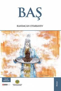 "Rahimcan Otarbayev. ""Baş"" (""Бас"". Түрік тілінде)"